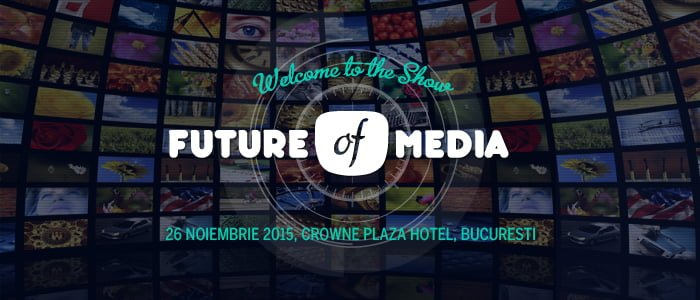 In asteptarea Future of Media 2015